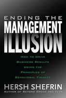 Ending the Management Illusion: How to Drive Business Results Using the Principles of Behavioral…