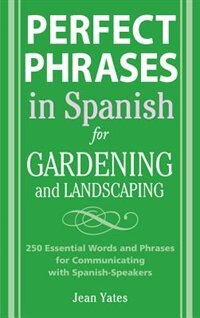 Book Perfect Phrases in Spanish for Gardening and Landscaping: 500 + Essential Words and Phrases for… by Jean Yates