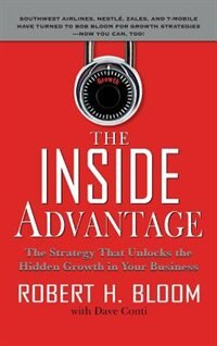 Book The Inside Advantage: The Strategy that Unlocks the Hidden Growth in Your Business by Robert Bloom