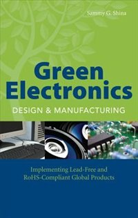 Book Green Electronics Design And Manufacturing: Implementing Lead-Free and RoHS Compliant Global… by Sammy Shina