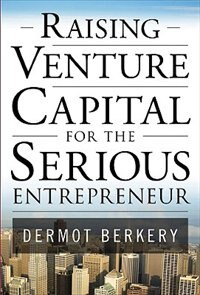 Book Raising Venture Capital for the Serious Entrepreneur by Dermot Berkery