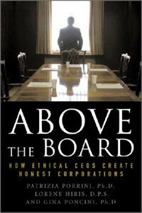 Book Above the Board: How Ethical CEOs Create Honest Corporations: How Ethical Ceos Create Honest… by Patrizia Porrini
