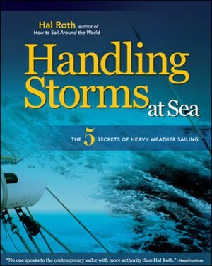 HANDLING STORMS AT SEA: The 5 Secrets of Heavy Weather Sailing by Hal Roth