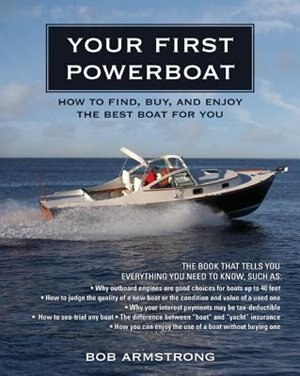 Your First Powerboat: How to Find, Buy, and Enjoy the Best Boat for You by Robert J. Armstrong