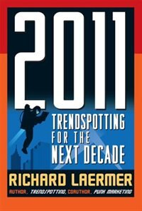 2011: Trendspotting for the Next Decade: Trendspotting For The Next Decade