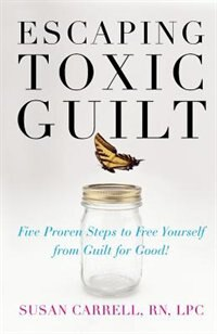 Book Escaping Toxic Guilt: Five Proven Steps to Free Yourself from Guilt for Good! by Susan Carrell
