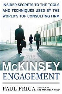 Book The McKinsey Engagement: A Powerful Toolkit For More Efficient and Effective Team Problem Solving… by Ph.D., Paul N. Friga
