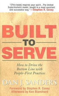 Book Built to Serve: How to Drive the Bottom Line with People-First Practices: How to Drive the Bottom… by Dan Sanders