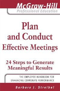 Plan and Conduct Effective Meetings: 24 Steps to Generate Meaningful Results: 24 Steps to Generate…