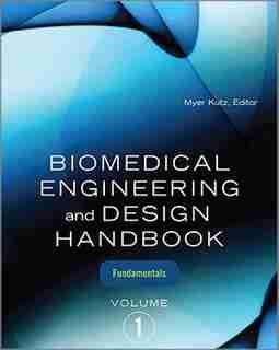 Biomedical Engineering and Design Handbook, Volume 1: Volume I: Biomedical Engineering Fundamentals by Myer Kutz