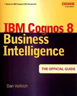 Book IBM Cognos 8 Business Intelligence: The Official Guide: The Official Guide by Dan Volitich