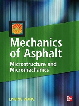 Book Mechanics of Asphalt: Microstructure and Micromechanics: Microstructure and Micromechanics by Linbing Wang