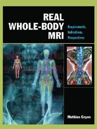 Book Real Whole-Body MRI: Requirements, Indications, Perspectives: Requirements, Indications… by Mathias Goyen