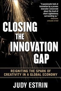 Closing the Innovation Gap:  Reigniting the Spark of Creativity in a Global Economy by Judy Estrin