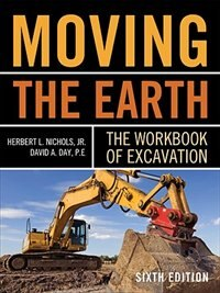 Moving The Earth: The Workbook of Excavation Sixth Edition by Herbert L. Nichols