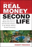 Book How to Make Real Money in Second Life: Boost Your Business, Market Your Services, and Sell Your… by Robert Freedman