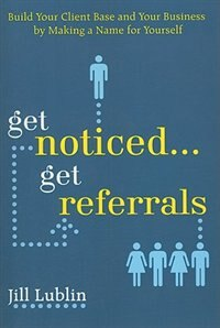 Book Get Noticed... Get Referrals: Build Your Client Base and Your Business by Making a Name For… by Jill Lublin