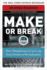 Book Make or Break: How Manufacturers Can Leap from Decline to Revitalization: How Manufacturers Can… by Kaj Grichnik
