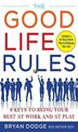 The Good Life Rules: 8 Keys to Being Your Best as Work and at Play by Bryan Dodge