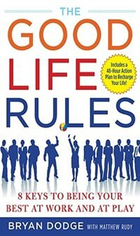 Book The Good Life Rules: 8 Keys to Being Your Best as Work and at Play by Bryan Dodge