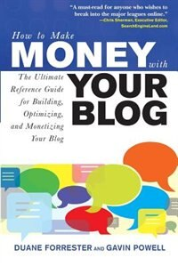 Book How to Make Money with Your Blog: The Ultimate Reference Guide for Building, Optimizing, and… by Duane Forrester