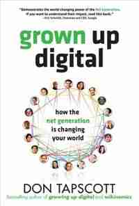 Grown Up Digital: How the Net Generation is Changing Your World by Don Tapscott