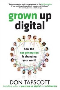 Grown Up Digital: How the Net Generation is Changing Your World: How the Net Generation is Changing…