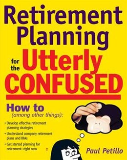 Book Retirement Planning For The Utterly Confused by Paul Petillo