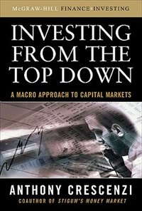 Book Investing From the Top Down: A Macro Approach to Capital Markets: A Macro Approach To Capital… by Anthony Crescenzi