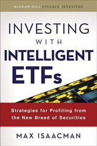 Book Investing With Intelligent Etfs: Strategies For Profiting From The New Breed Of Securities… by Max Isaacman