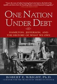 Book One Nation Under Debt: Hamilton, Jefferson, and the History of What We Owe: Hamilton, Jefferson… by Robert E. Wright
