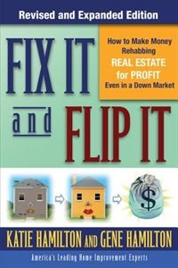Book Fix It & Flip It: How to Make Money Rehabbing Real Estate for Profit Even in a Down Market: How to… by Gene Hamilton