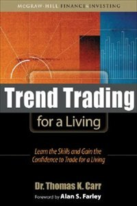 Trend Trading for a Living: Learn the Skills and Gain the Confidence to Trade for a Living: Learn…