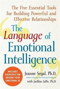 Book The Language of Emotional Intelligence: The Five Essential Tools for Building Powerful and… by Jeanne Segal