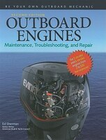 Outboard Engines: Maintenance, Troubleshooting, and Repair, Second Edition: Maintenance…