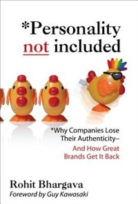 Book Personality Not Included: Why Companies Lose Their Authenticity And How Great Brands Get it Back… by Rohit Bhargava