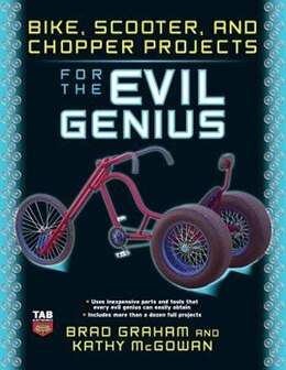 Book Bike, Scooter, And Chopper Projects For The Evil Genius by Brad Graham