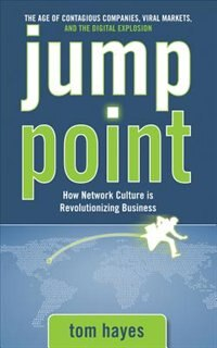 Book Jump Point: How Network Culture Is Revolutionizing Business: How Network Culture is Revolutionizing… by Tom Hayes