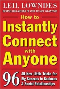 Book How to Instantly Connect with Anyone: 96 All-New Little Tricks for Big Success in Relationships: 96… by Leil Lowndes