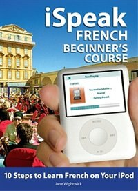 iSpeak French Beginner's Course (MP3 CD + Guide): 10 Steps to Learn French on Your iPod