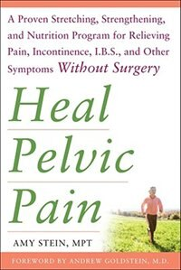 Book Heal Pelvic Pain: The Proven Stretching, Strengthening, and Nutrition Program for Relieving Pain… by Amy Stein