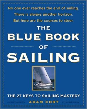 The Blue Book of Sailing: The 22 Keys to Sailing Mastery by Adam Cort