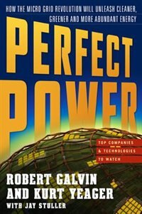 Book PERFECT POWER: How the Microgrid Revolution Will Unleash Cleaner, Greener, More Abundant Energy… by Robert Galvin