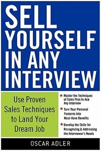 Book Sell Yourself in Any Interview: Use Proven Sales Techniques to Land Your Dream Job: Use Proven… by Oscar Adler