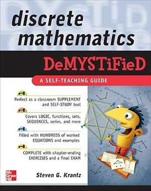 Discrete Mathematics DeMYSTiFied by Steven G. Krantz