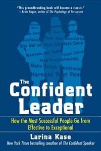 Book The Confident Leader: How the Most Successful People Go From Effective to Exceptional: How the Most… by Larina Kase