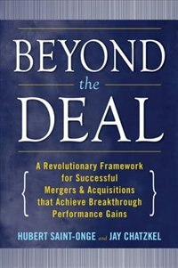 Book Beyond the Deal: A Revolutionary Framework for Successful Mergers & Acquisitions That Achieve… by Hubert Saint-Onge