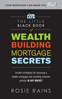 Book The Little Black Book of Wealth Building Mortgage Secrets: Insider Strategies for Securing a Stable… by Rosie Rains