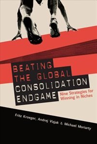 Book Beating the Global Consolidation Endgame: Nine Strategies for Winning in Niches: Nine Strategies… by Fritz Kroeger