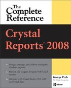 Crystal Reports 2008: The Complete Reference: The Complete Reference